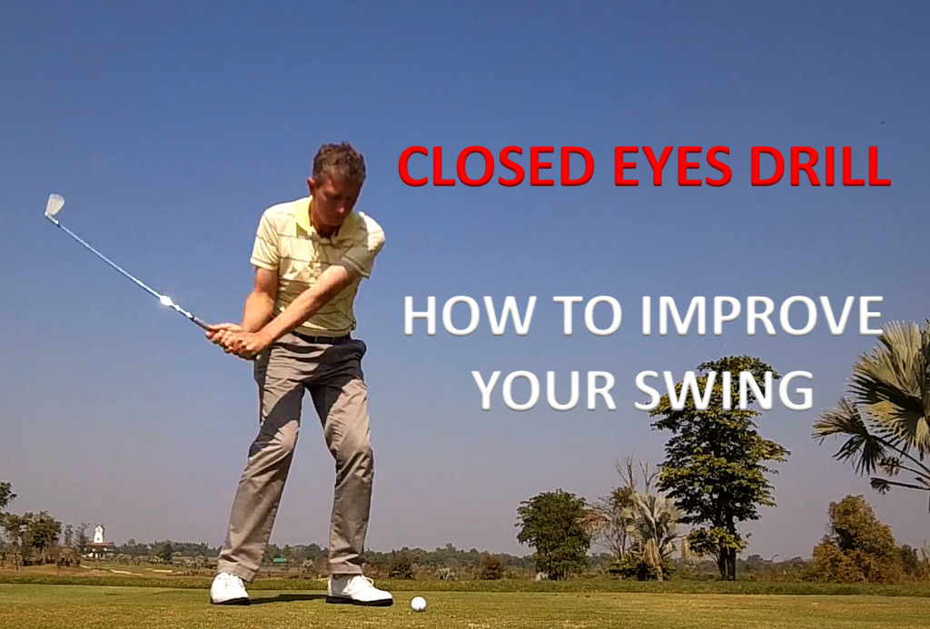 Changing Your Golf Swing – Eyes Closed Drill